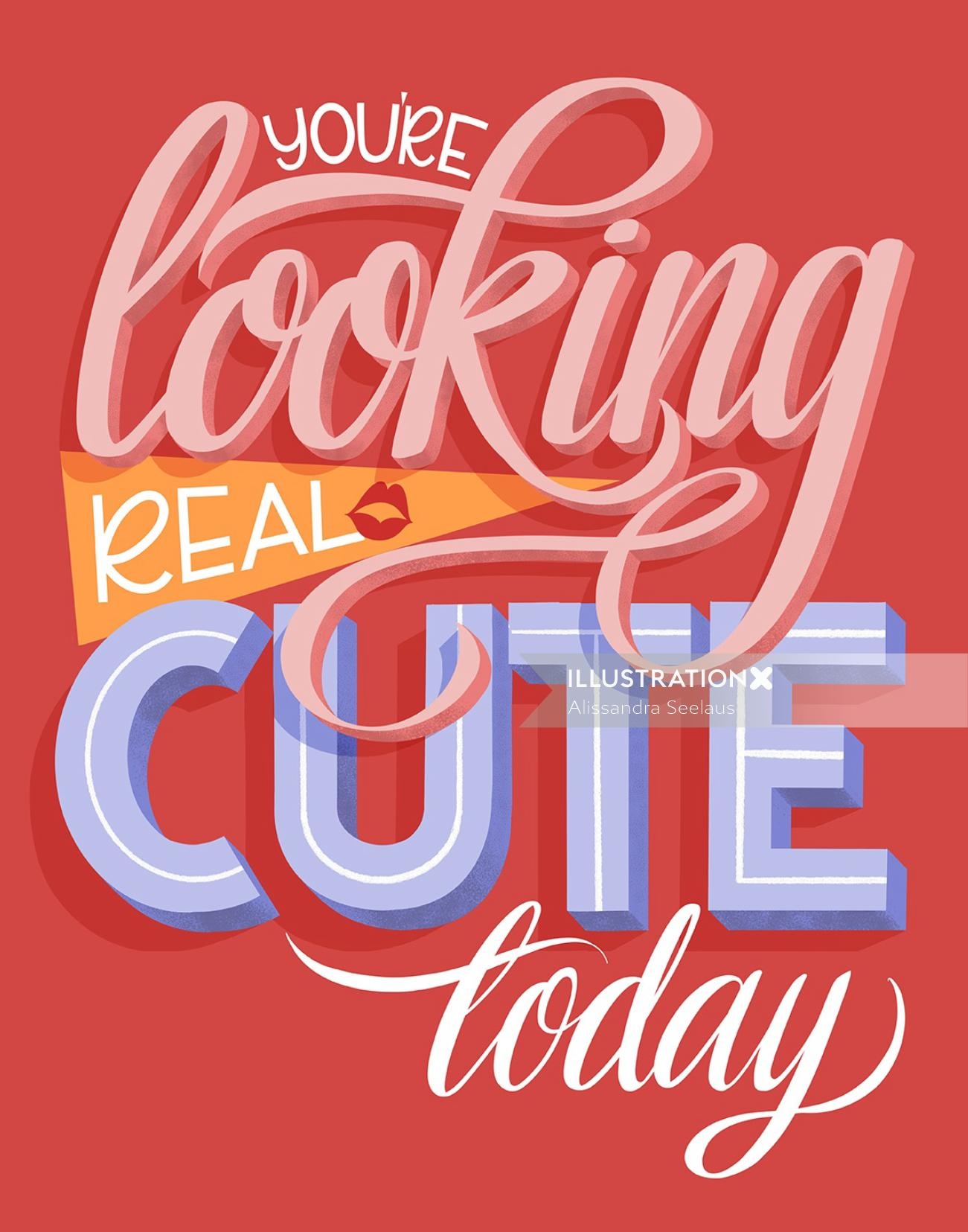 Your looking really cute today