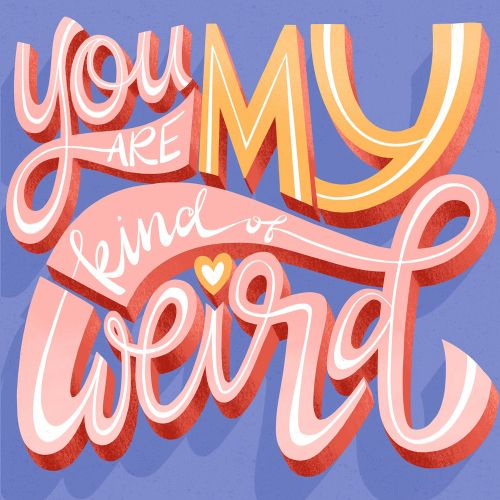 Lettering art of your my kind of weird