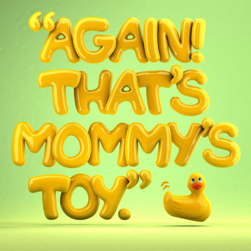 3d Typography Again that's mommy's toy