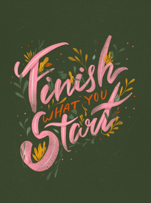Finish what you start floral lettering art