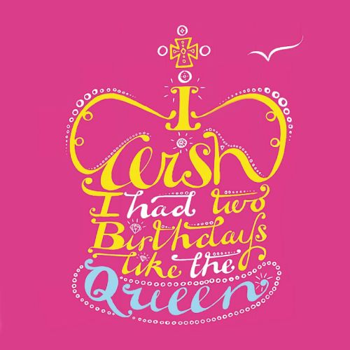 Lettering art of i wish i had birthday's like queen