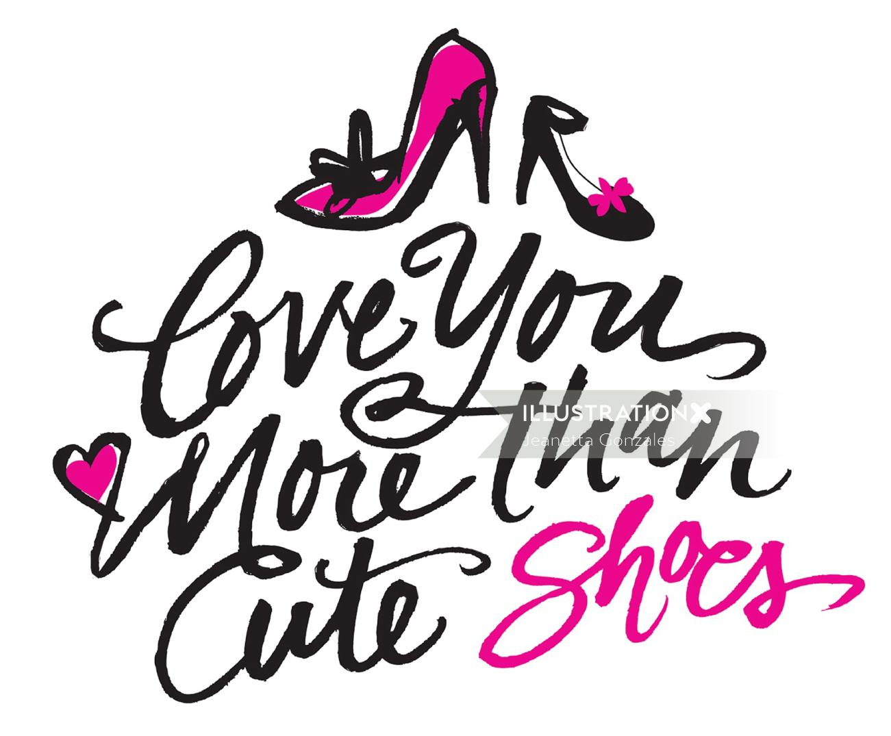 Typography illustration of Love you more than cute shoes