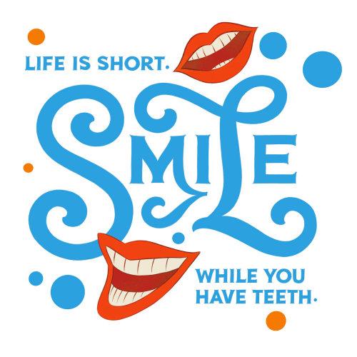 Lettrage Souriez pendant que vous avez des dents