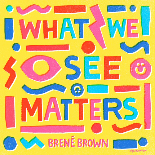 """What we see matters"" by Brene Brown"