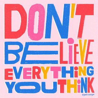 Hand lettering of dont believe everthing you think