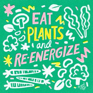 Eat plants & Re-energize