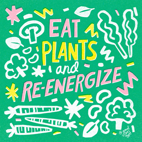 Eat plants & Re-energize