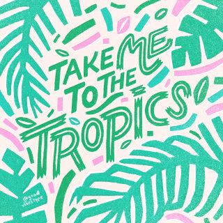 """Word art of """"take me to the tropics"""""""