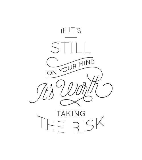 Typography art of if it's still on your mind it'd worth taking the risk
