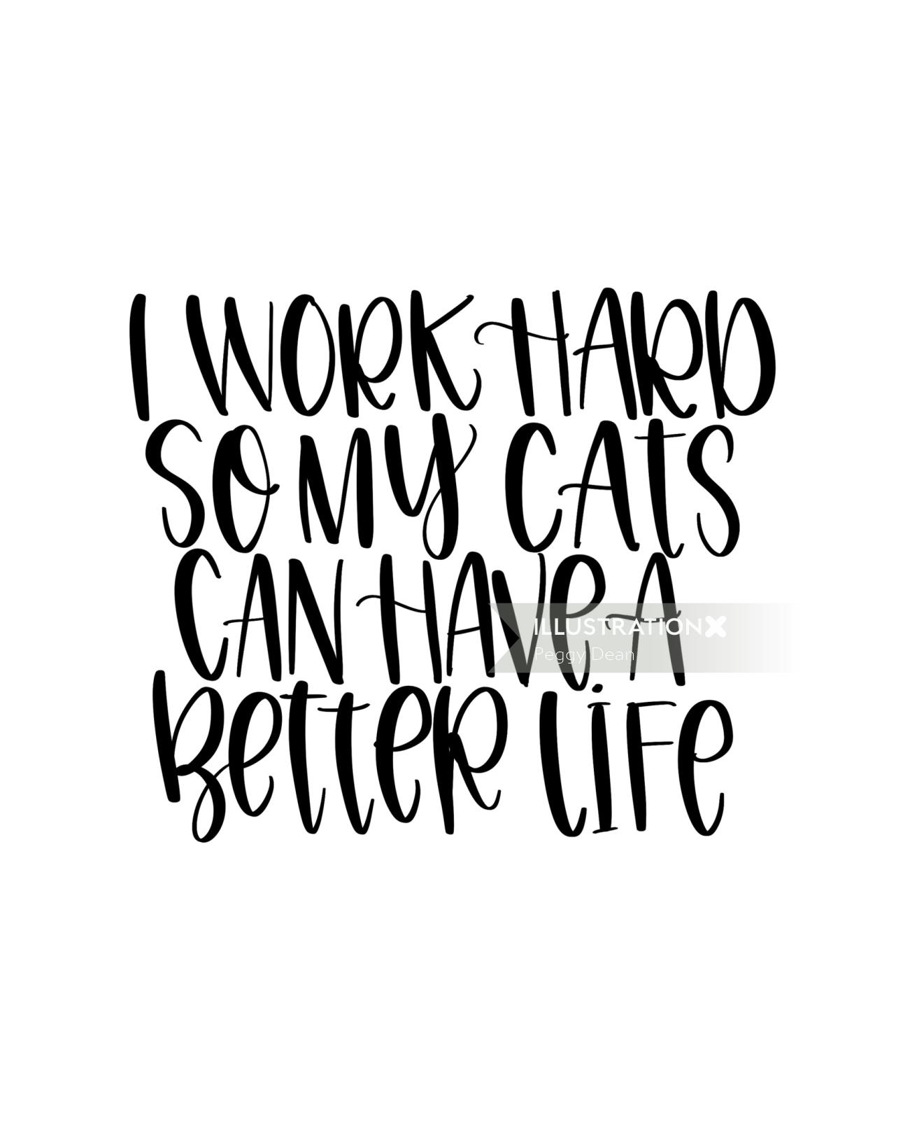 I work hard so my cats can have better life lettering