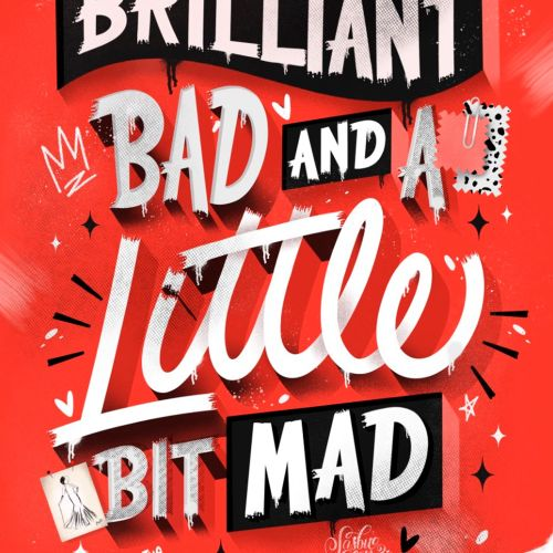 Brilliant, Bad and a Little Bit Mad