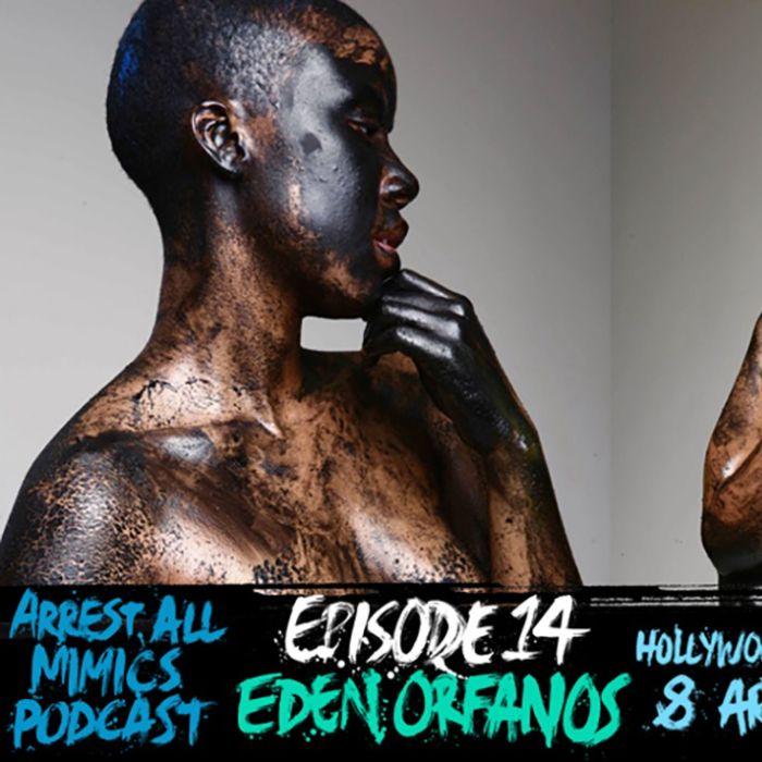 Arrest All Mimics Podcast: Eden Orfanos