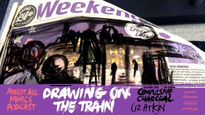 逮捕所有模仿者播客:在火车上绘画