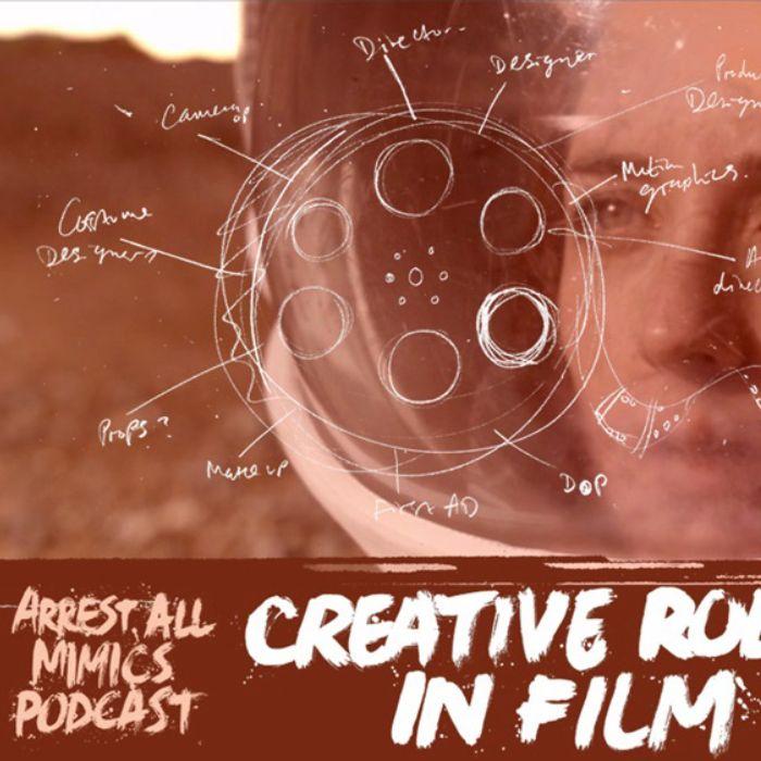 Arrest All Mimics Podcast: Creative Roles in Film