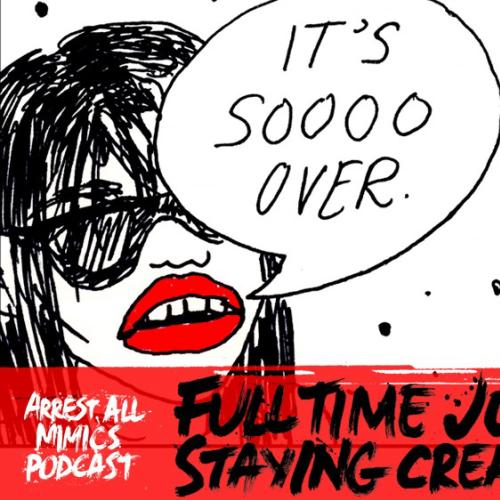 Arrest All Mimics Podcast: Staying Creative