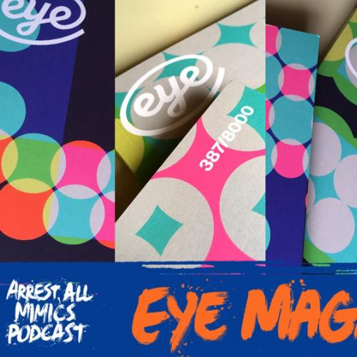 Arrest All Mimics Podcast: Eye Magazine