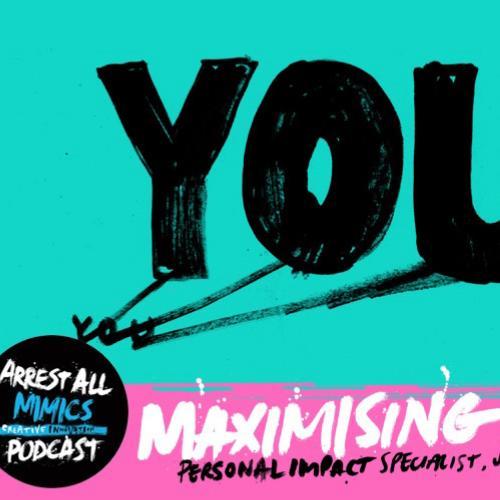 Arrest All Mimics Podcast: Maximising YOU