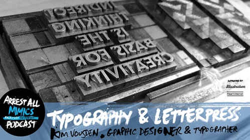 Arrest All Mimics newest podcast with Kim Vousden who'll talk about letterpress & typography