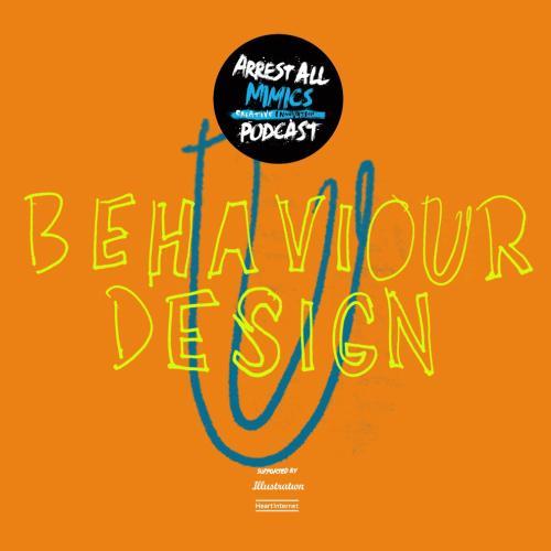 Arrest All Mimics Podcast: Behaviour Design